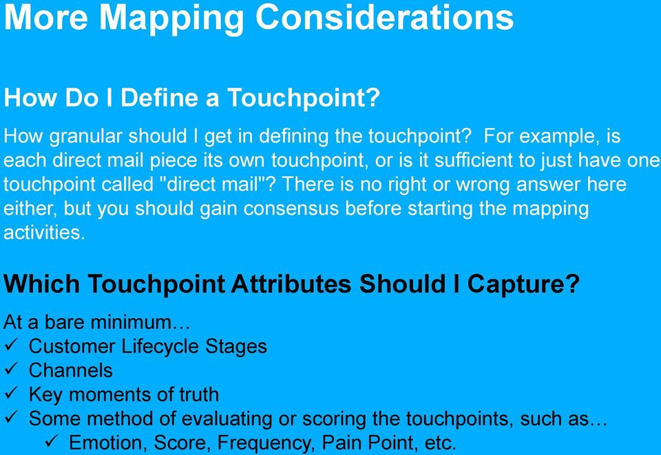 There is no right or wrong answer here either, but you should gain consensus before starting the mapping activities.