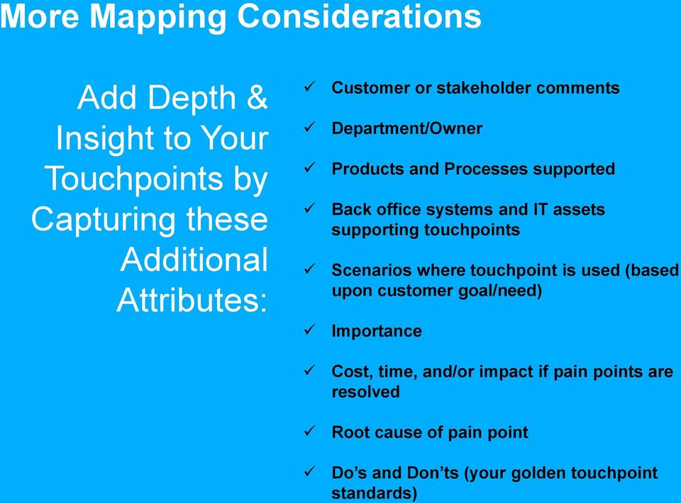 assets supporting touchpoints Scenarios where touchpoint is used (based upon customer goal/need) Importance Cost,