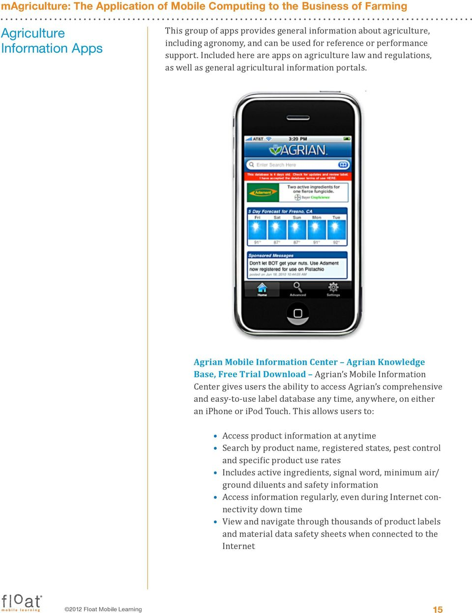 Agrian Mobile Information Center Agrian Knowledge Base, Free Trial Download Agrian s Mobile Information Center gives users the ability to access Agrian s comprehensive and easy-to-use label database