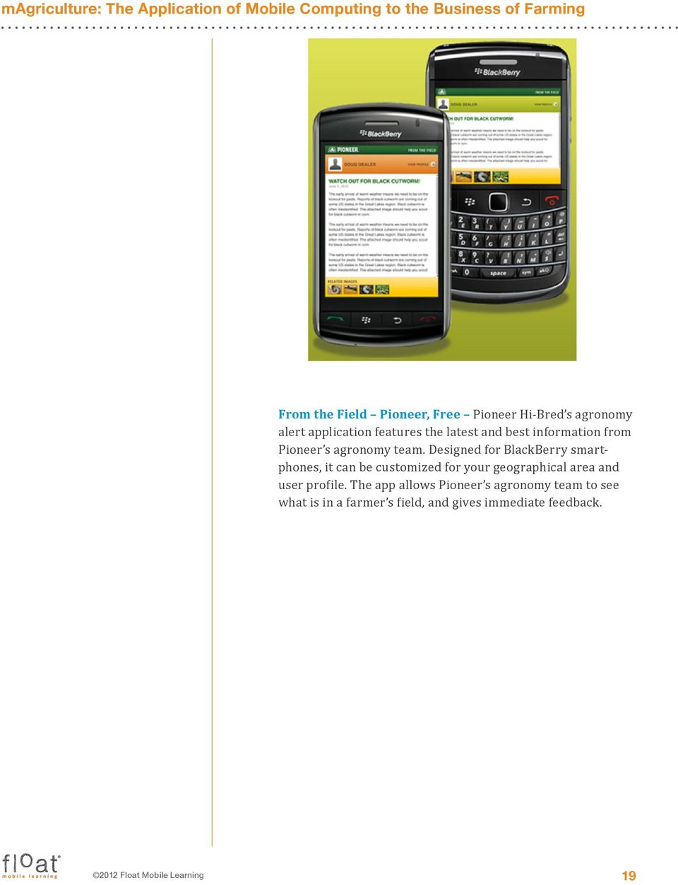 Designed for BlackBerry smartphones, it can be customized for your geographical area and