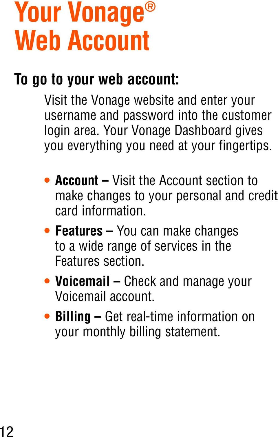 Account Visit the Account section to make changes to your personal and credit card information.