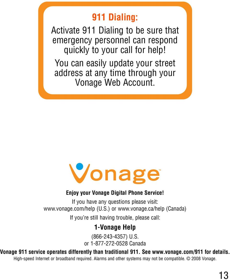 If you have any questions please visit: www.vonage.com/help (U.S.) or www.vonage.ca/help (Canada) If you re still having trouble, please call: 1-Vonage Help (866-243-4357) U.