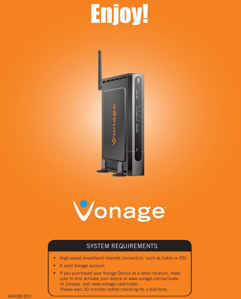 Cable or DSL A valid Vonage account If you purchased your at a retail location,