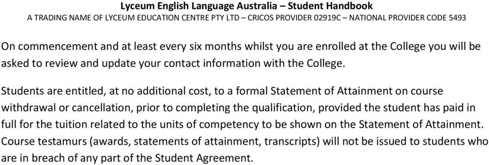 Students are entitled, at no additional cost, to a formal Statement of Attainment on course withdrawal or cancellation, prior to completing the