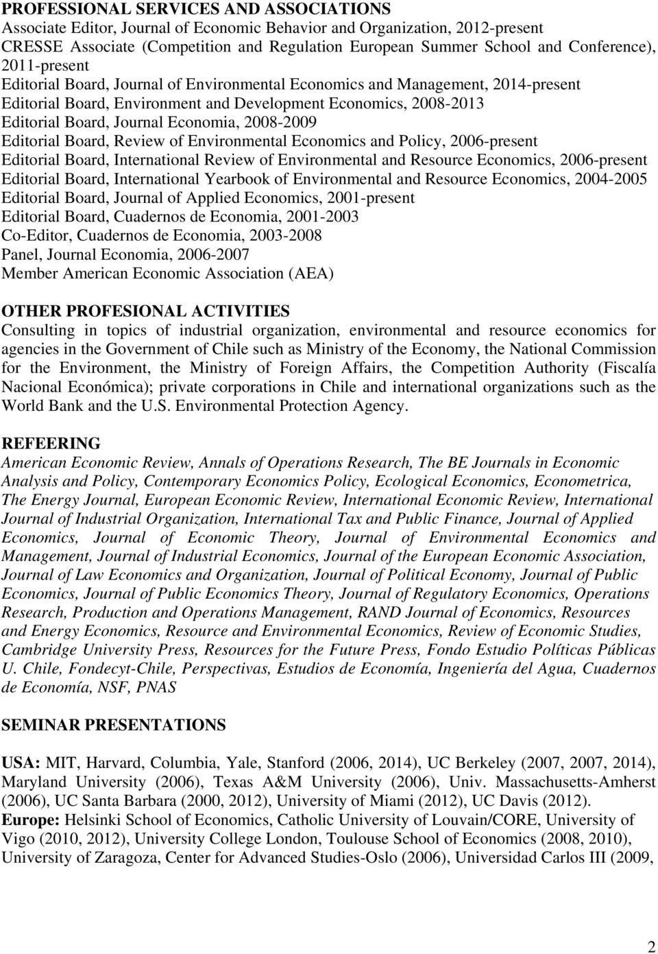 Economia, 2008-2009 Editorial Board, Review of Environmental Economics and Policy, 2006-present Editorial Board, International Review of Environmental and Resource Economics, 2006-present Editorial