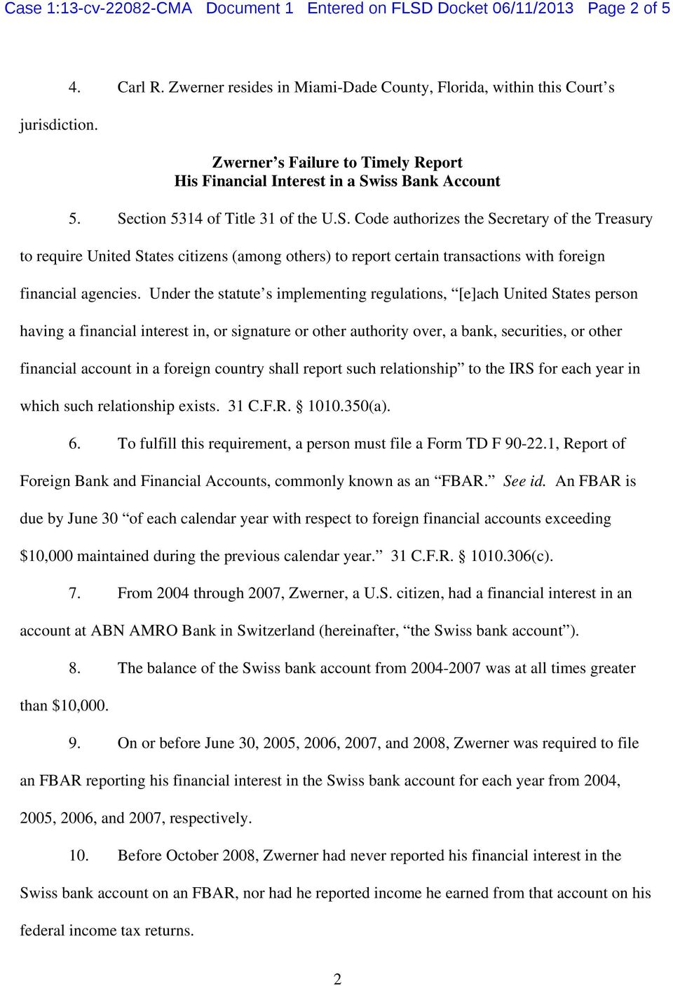 iss Bank Account 5. Section 5314 of Title 31 of the U.S. Code authorizes the Secretary of the Treasury to require United States citizens (among others) to report certain transactions with foreign financial agencies.