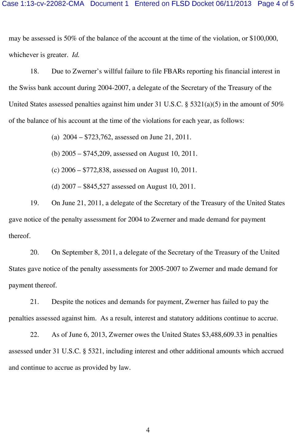 Due to Zwerner s willful failure to file FBARs reporting his financial interest in the Swiss bank account during 2004-2007, a delegate of the Secretary of the Treasury of the United States assessed