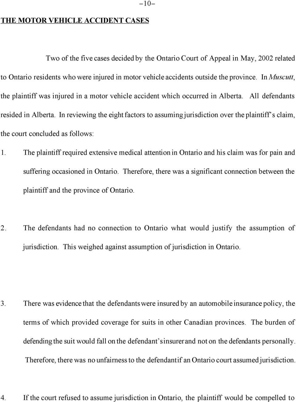 In reviewing the eight factors to assuming jurisdiction over the plaintiff s claim, the court concluded as follows: 1.