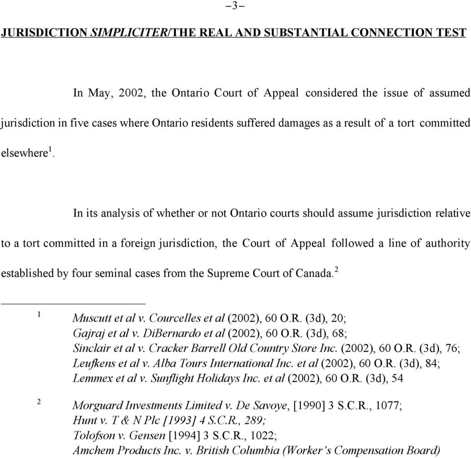 In its analysis of whether or not Ontario courts should assume jurisdiction relative to a tort committed in a foreign jurisdiction, the Court of Appeal followed a line of authority established by