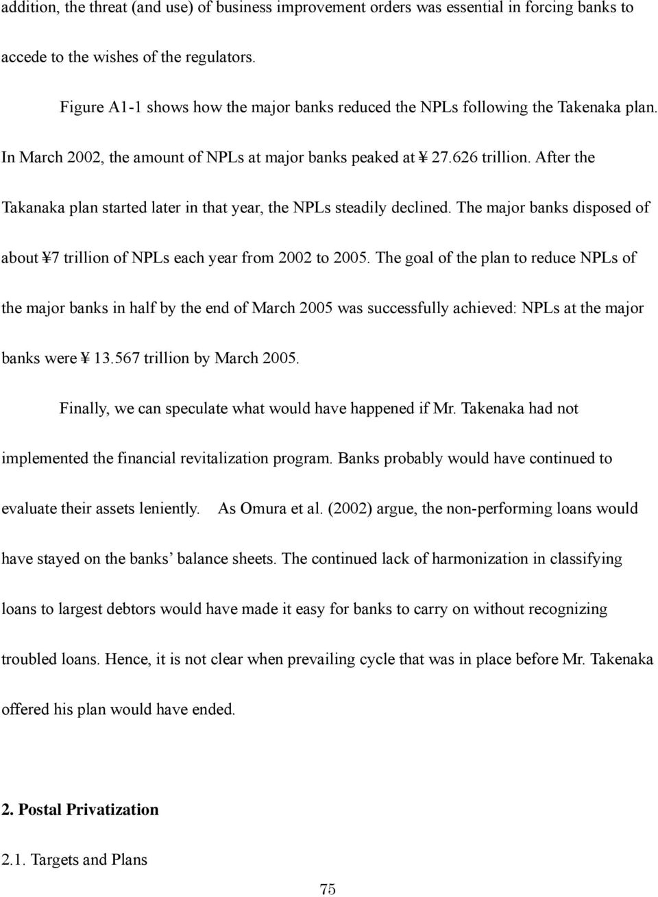 After the Takanaka plan started later in that year, the NPLs steadily declined. The major banks disposed of about 7 trillion of NPLs each year from 2002 to 2005.