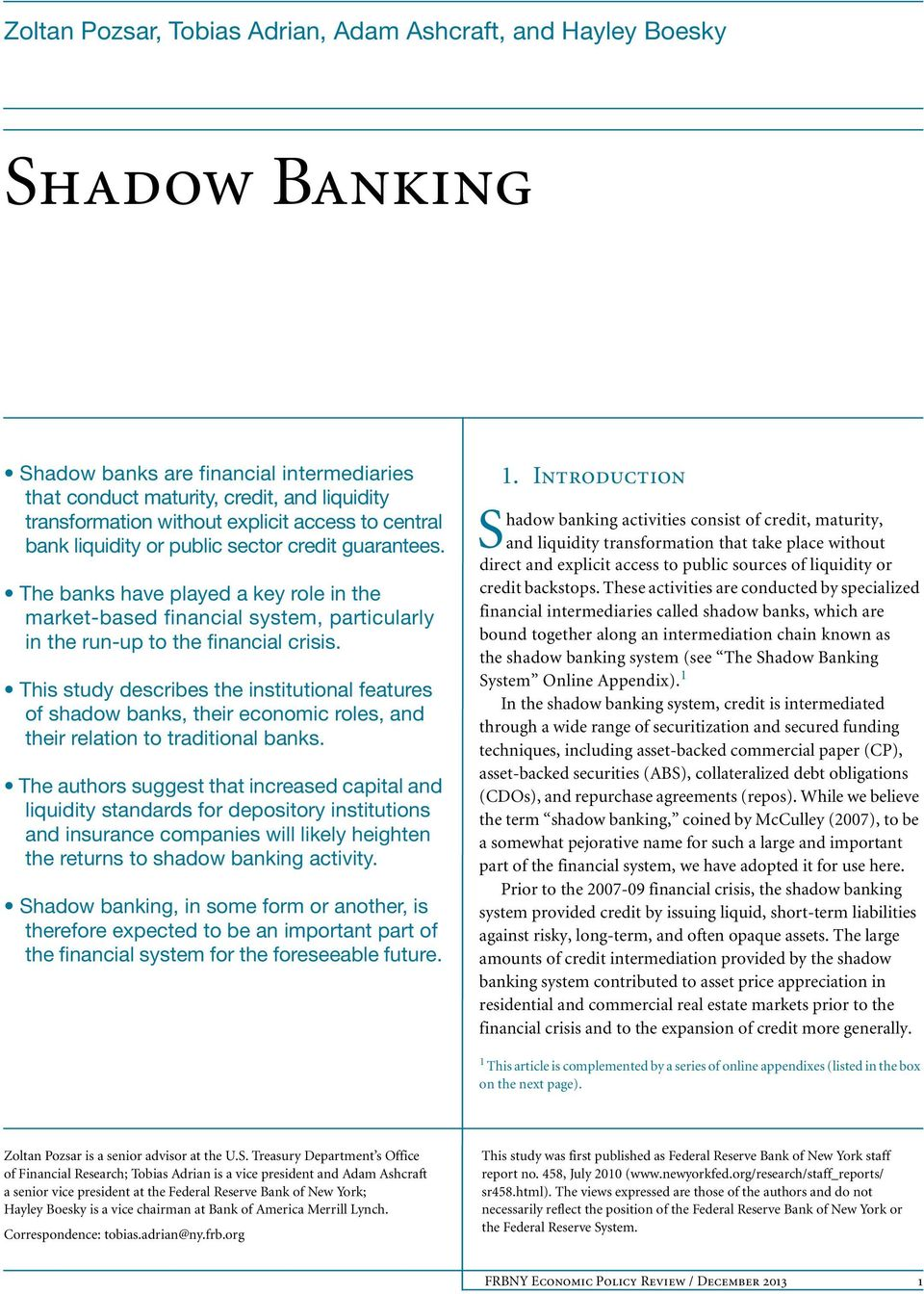This study describes the institutional features of shadow banks, their economic roles, and their relation to traditional banks.