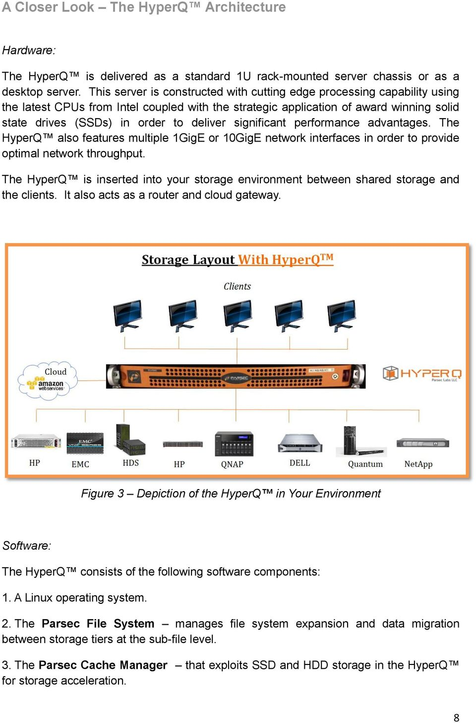 deliver significant performance advantages. The HyperQ also features multiple 1GigE or 10GigE network interfaces in order to provide optimal network throughput.