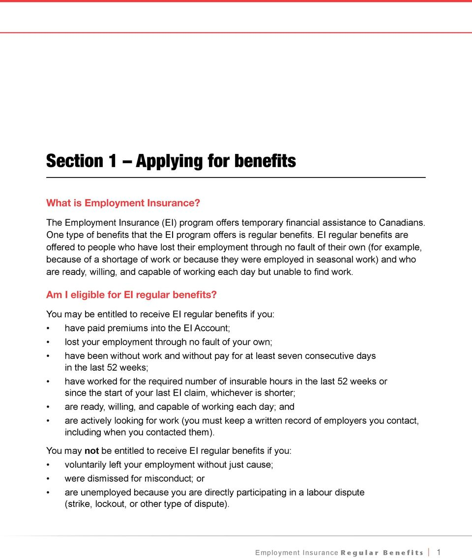 EI regular benefits are offered to people who have lost their employment through no fault of their own (for example, because of a shortage of work or because they were employed in seasonal work) and