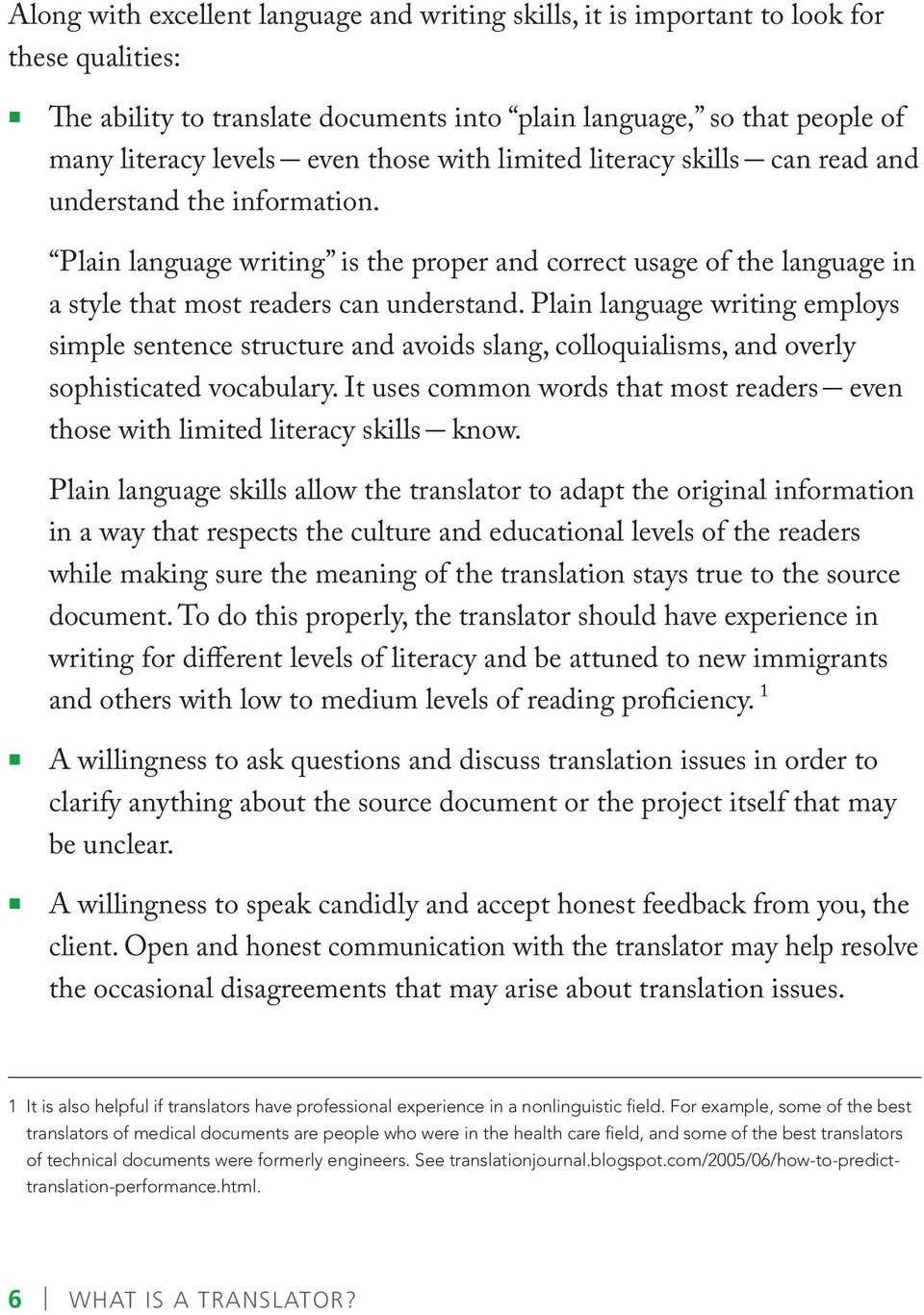 Plain language writing employs simple sentence structure and avoids slang, colloquialisms, and overly sophisticated vocabulary.