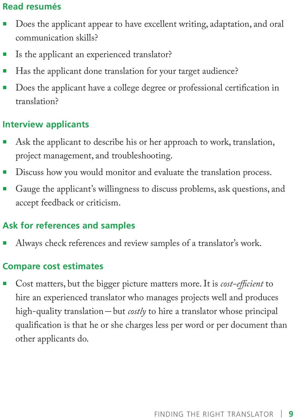 Interview applicants Ask the applicant to describe his or her approach to work, translation, project management, and troubleshooting.