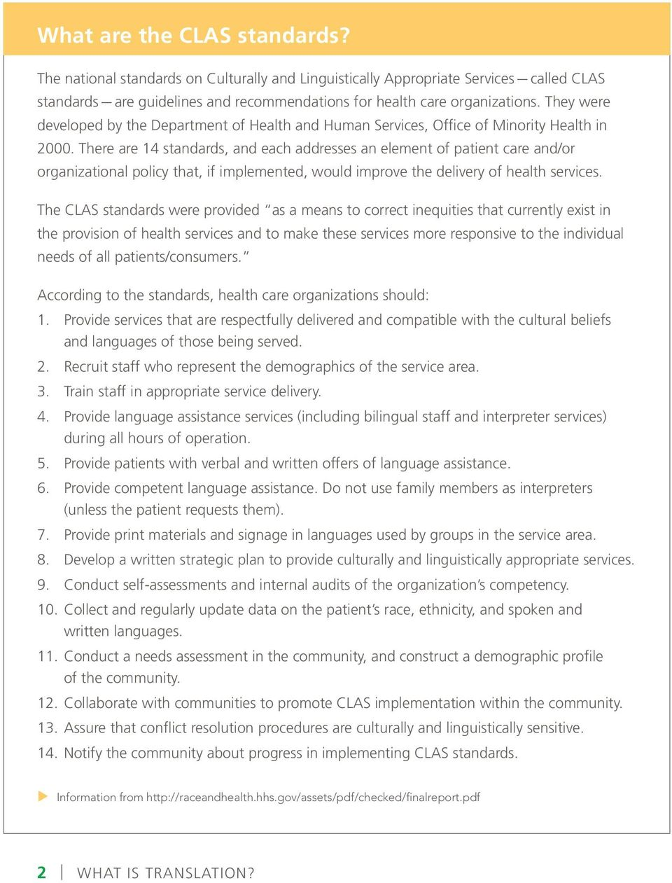 There are 14 standards, and each addresses an element of patient care and/or organizational policy that, if implemented, would improve the delivery of health services.