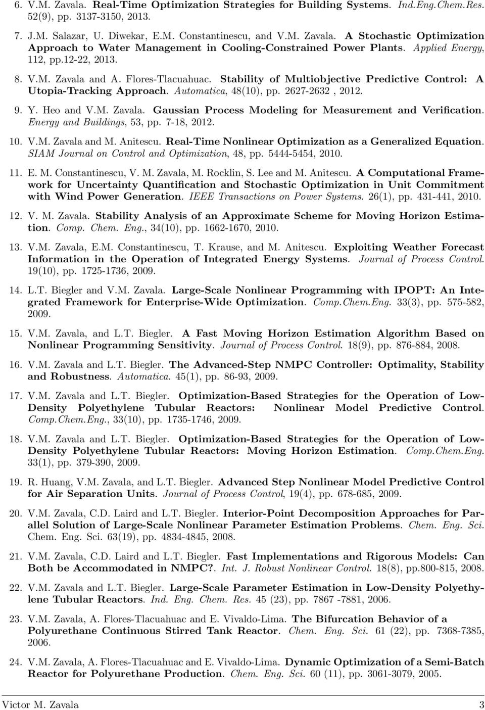 Heo and V.M. Zavala. Gaussian Process Modeling for Measurement and Verification. Energy and Buildings, 53, pp. 7-18, 2012. 10. V.M. Zavala and M. Anitescu.