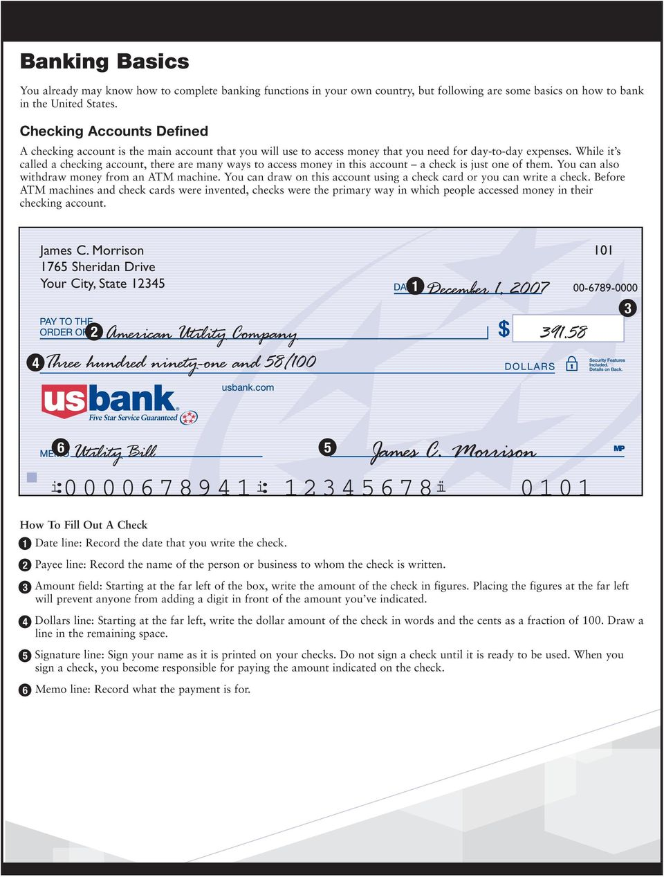 While it s called a checking account, there are many ways to access money in this account a check is just one of them. You can also withdraw money from an ATM machine.