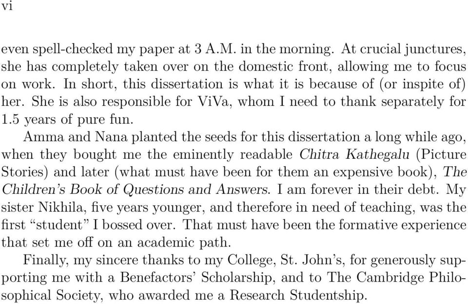 Amma and Nana planted the seeds for this dissertation a long while ago, when they bought me the eminently readable Chitra Kathegalu (Picture Stories) and later (what must have been for them an