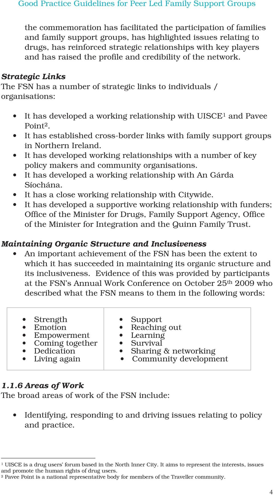 Strategic Links The FSN has a number of strategic links to individuals / organisations: It has developed a working relationship with UISCE 1 and Pavee Point 2.