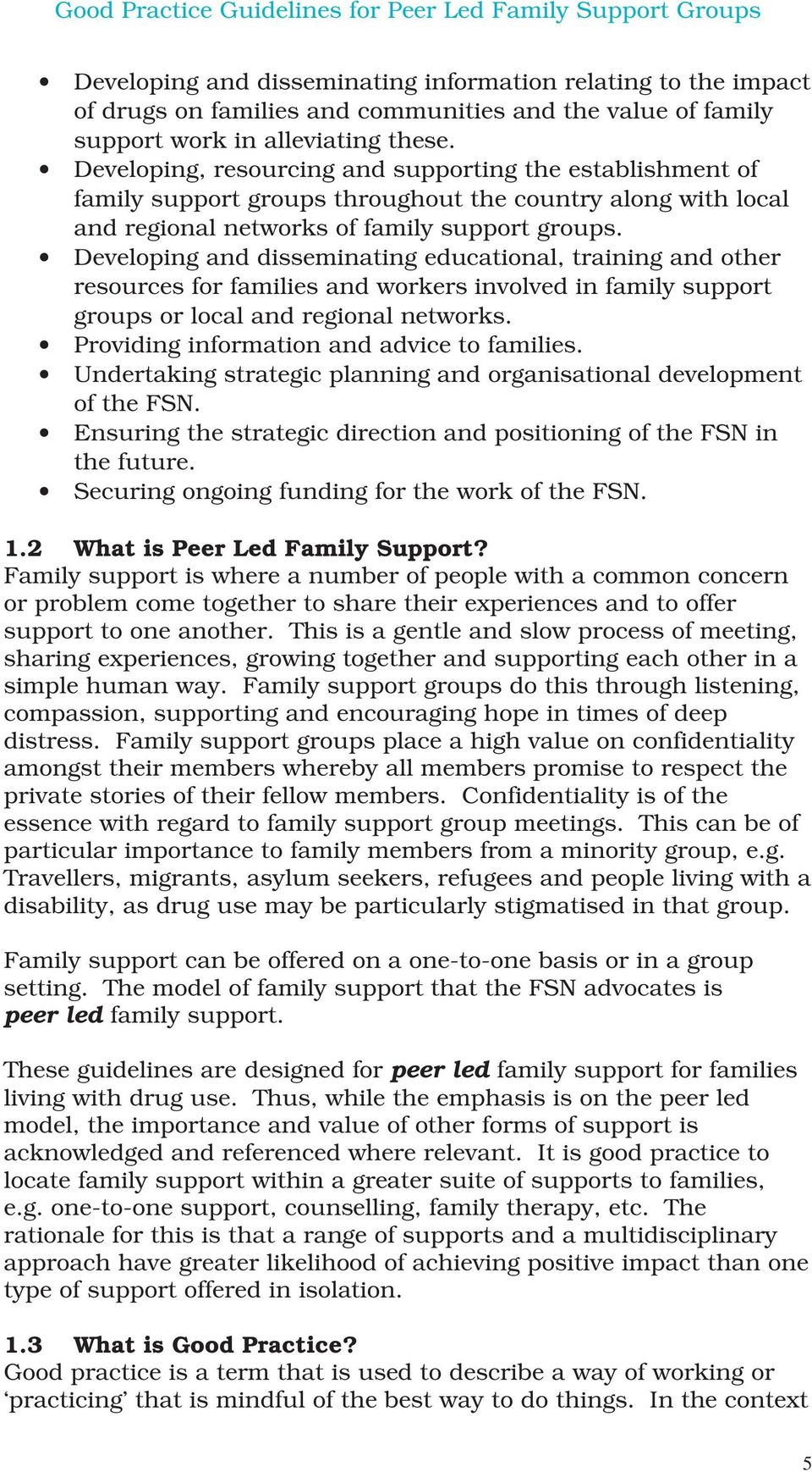 Developing and disseminating educational, training and other resources for families and workers involved in family support groups or local and regional networks.
