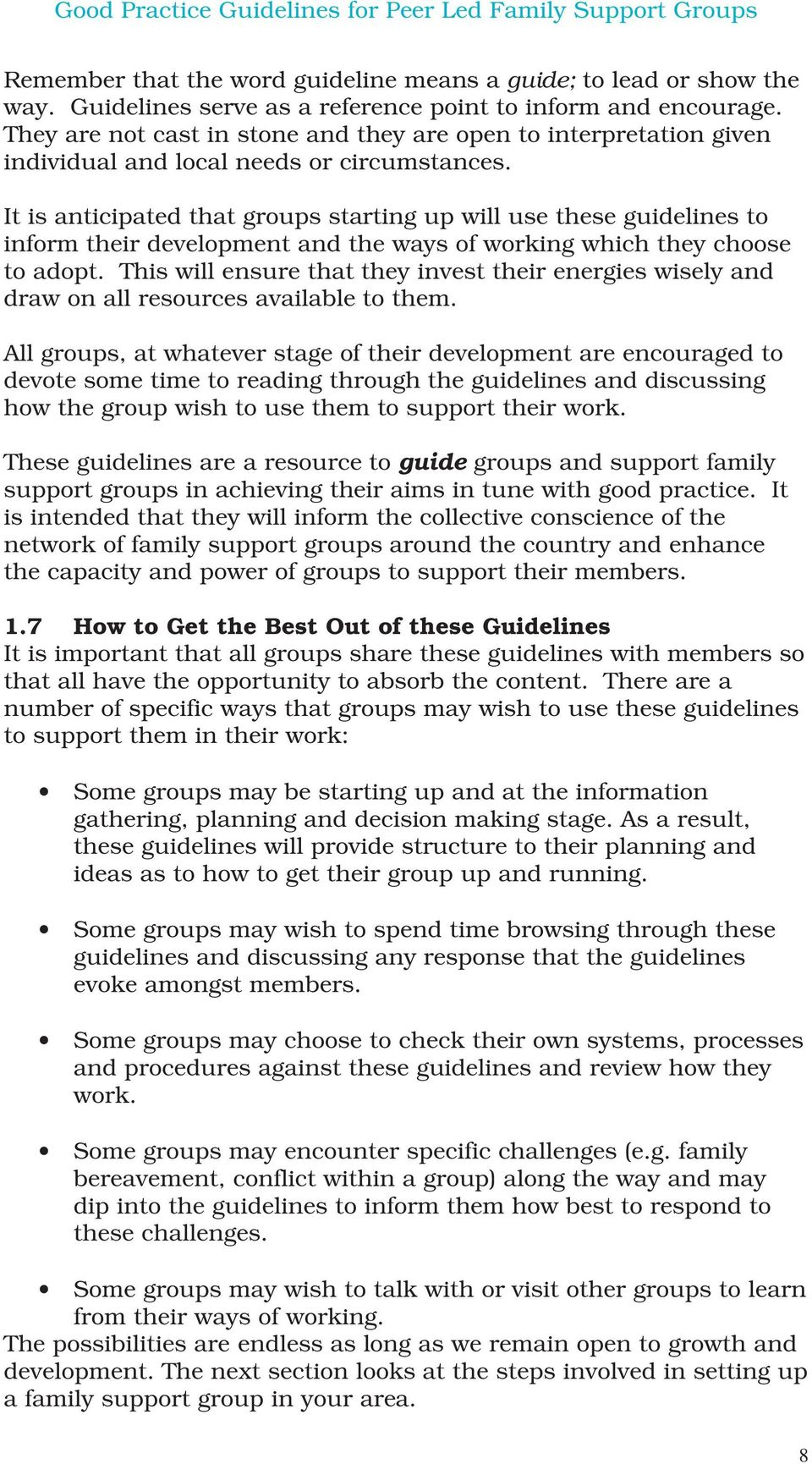 It is anticipated that groups starting up will use these guidelines to inform their development and the ways of working which they choose to adopt.
