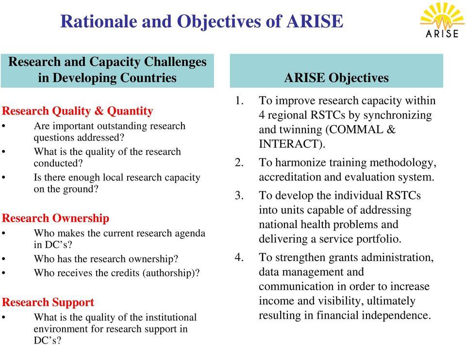 Who receives the credits (authorship)? Research Support What is the quality of the institutional environment for research support in DC s? ARISE Objectives 1.