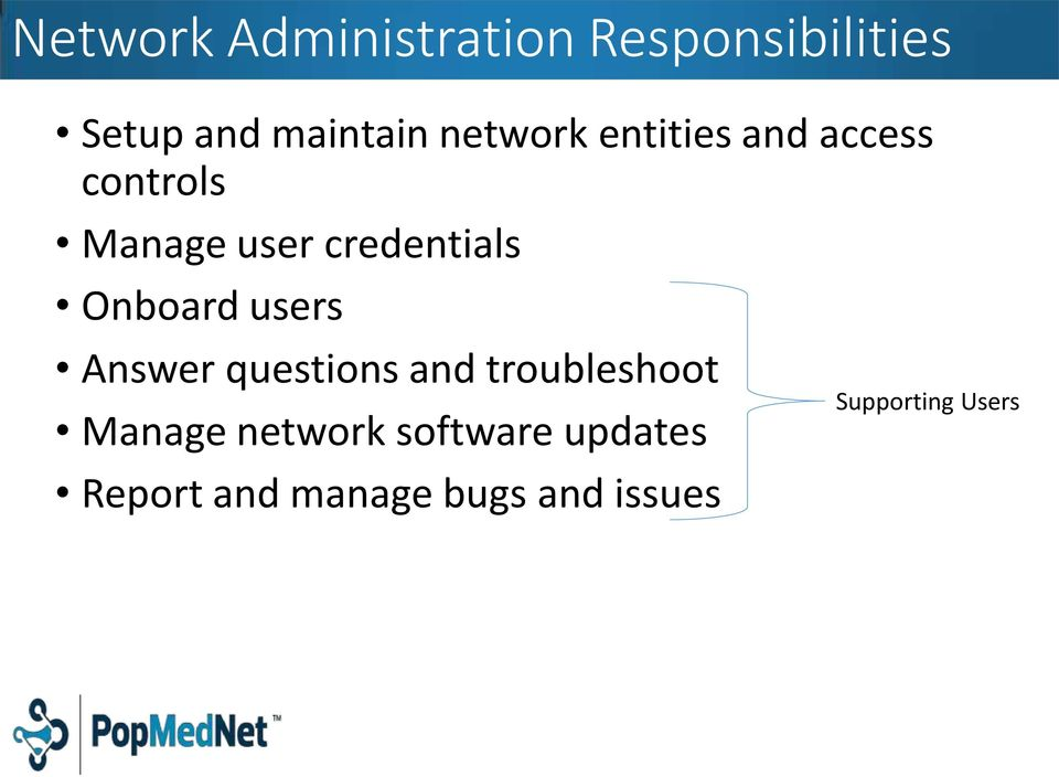 Onboard users Answer questions and troubleshoot Manage network