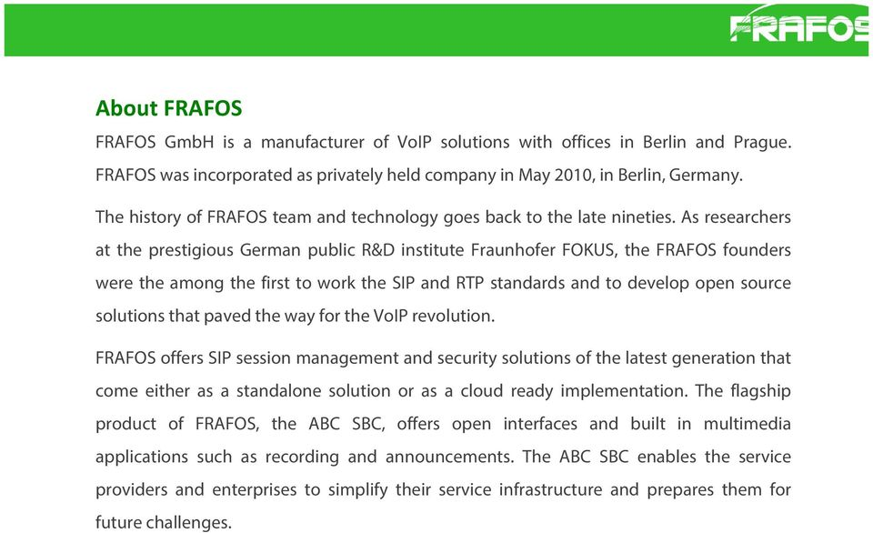 As researchers at the prestigious German public R&D institute Fraunhofer FOKUS, the FRAFOS founders were the among the first to work the SIP and RTP standards and to develop open source solutions
