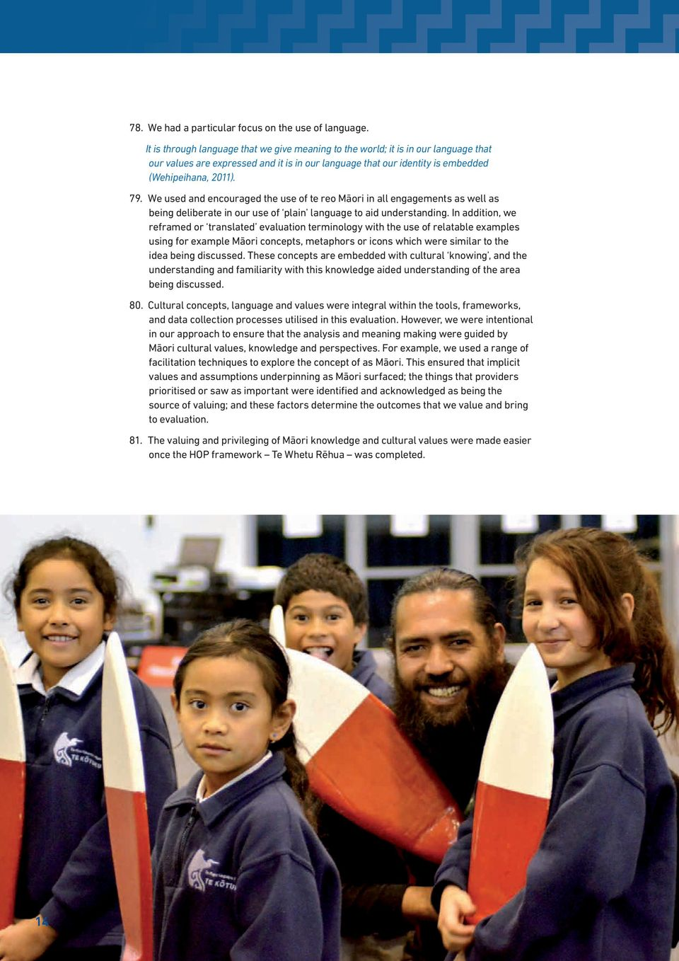 We used and encouraged the use of te reo Māori in all engagements as well as being deliberate in our use of plain language to aid understanding.