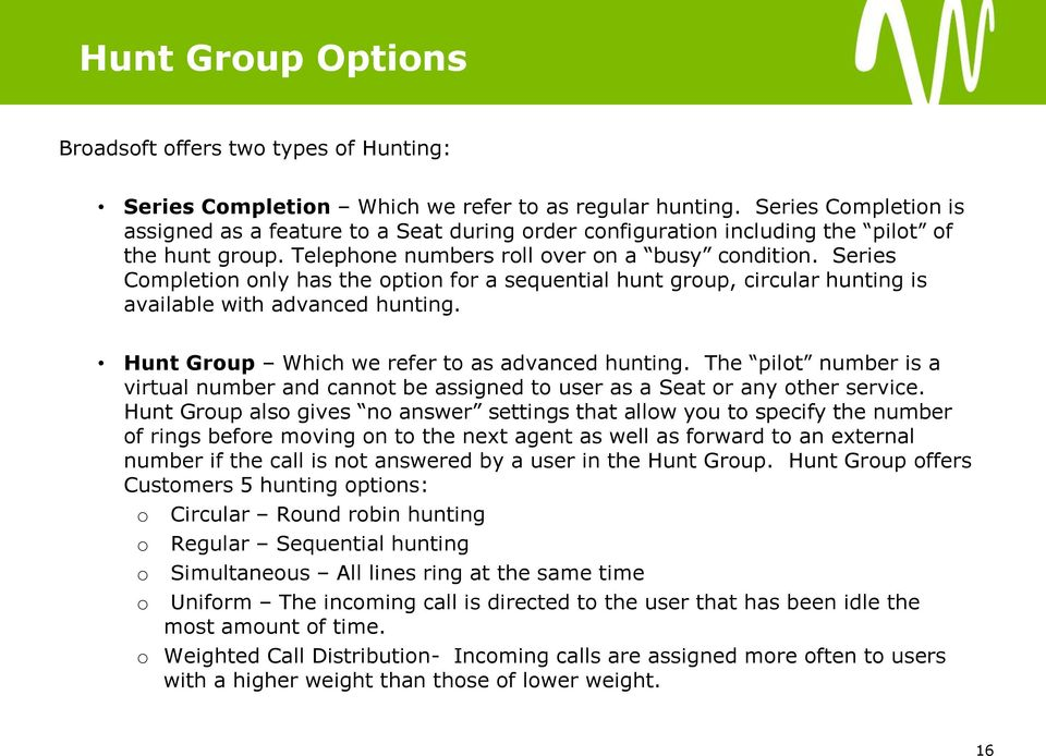 Series Completion only has the option for a sequential hunt group, circular hunting is available with advanced hunting. Hunt Group Which we refer to as advanced hunting.