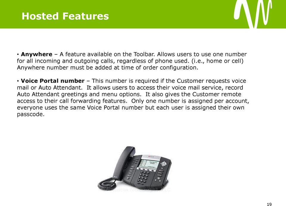 It allows users to access their voice mail service, record Auto Attendant greetings and menu options.