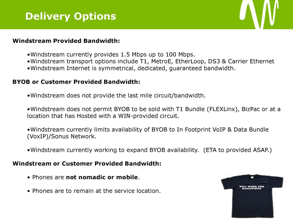 BYOB or Customer Provided Bandwidth: Windstream does not provide the last mile circuit/bandwidth.
