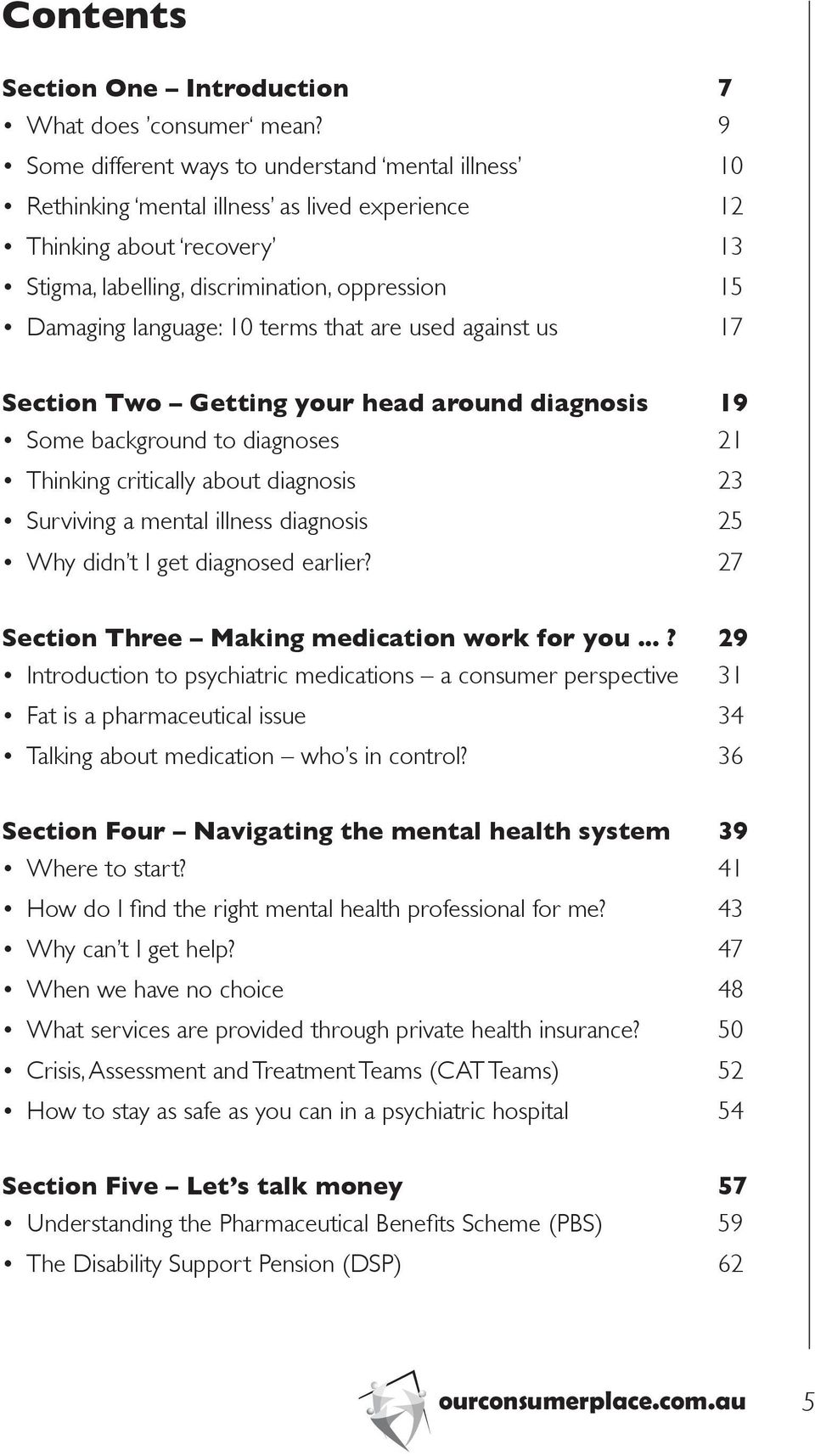10 terms that are used against us 17 Section Two Getting your head around diagnosis 19 Some background to diagnoses 21 Thinking critically about diagnosis 23 Surviving a mental illness diagnosis 25