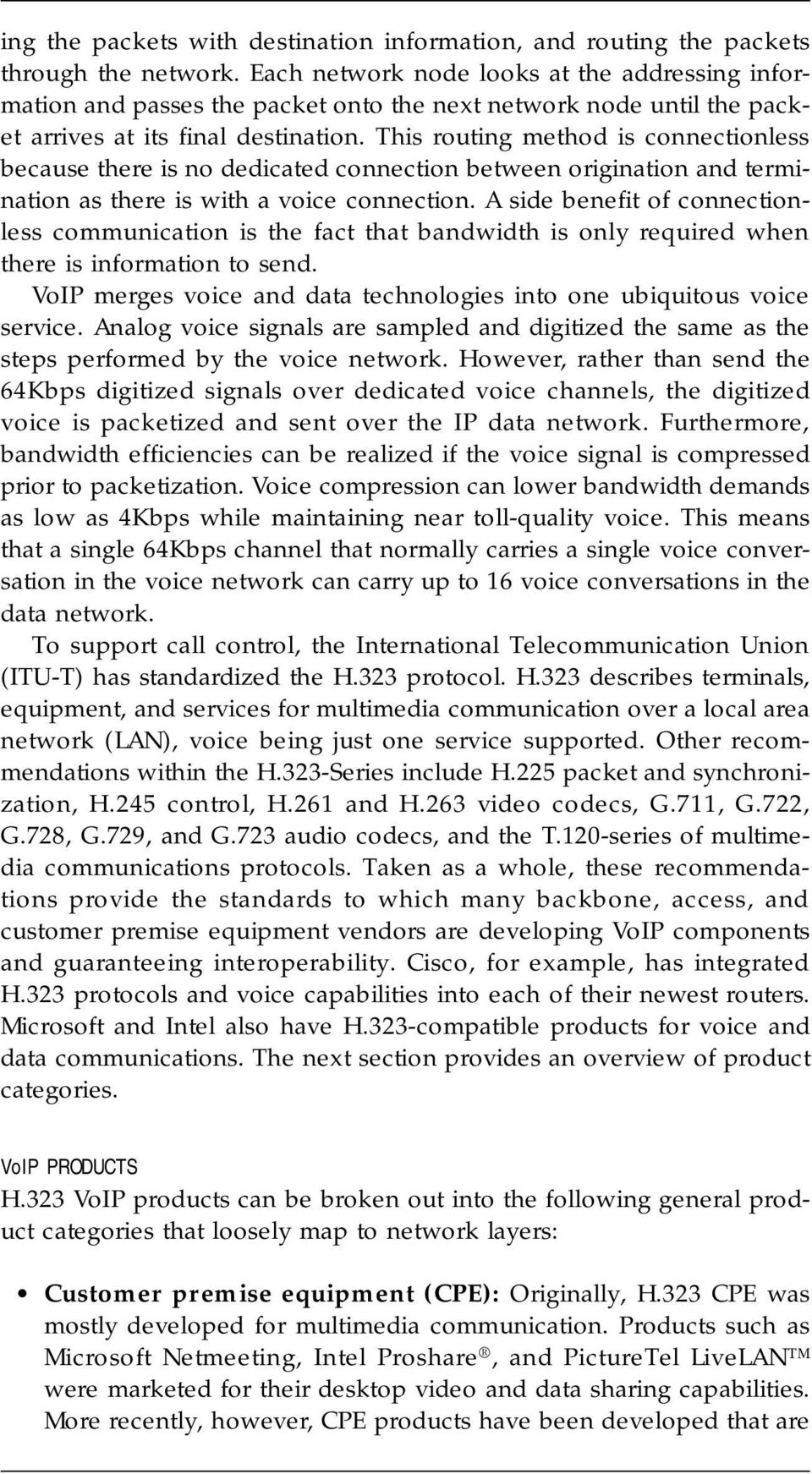 This routing method is connectionless because there is no dedicated connection between origination and termination as there is with a voice connection.