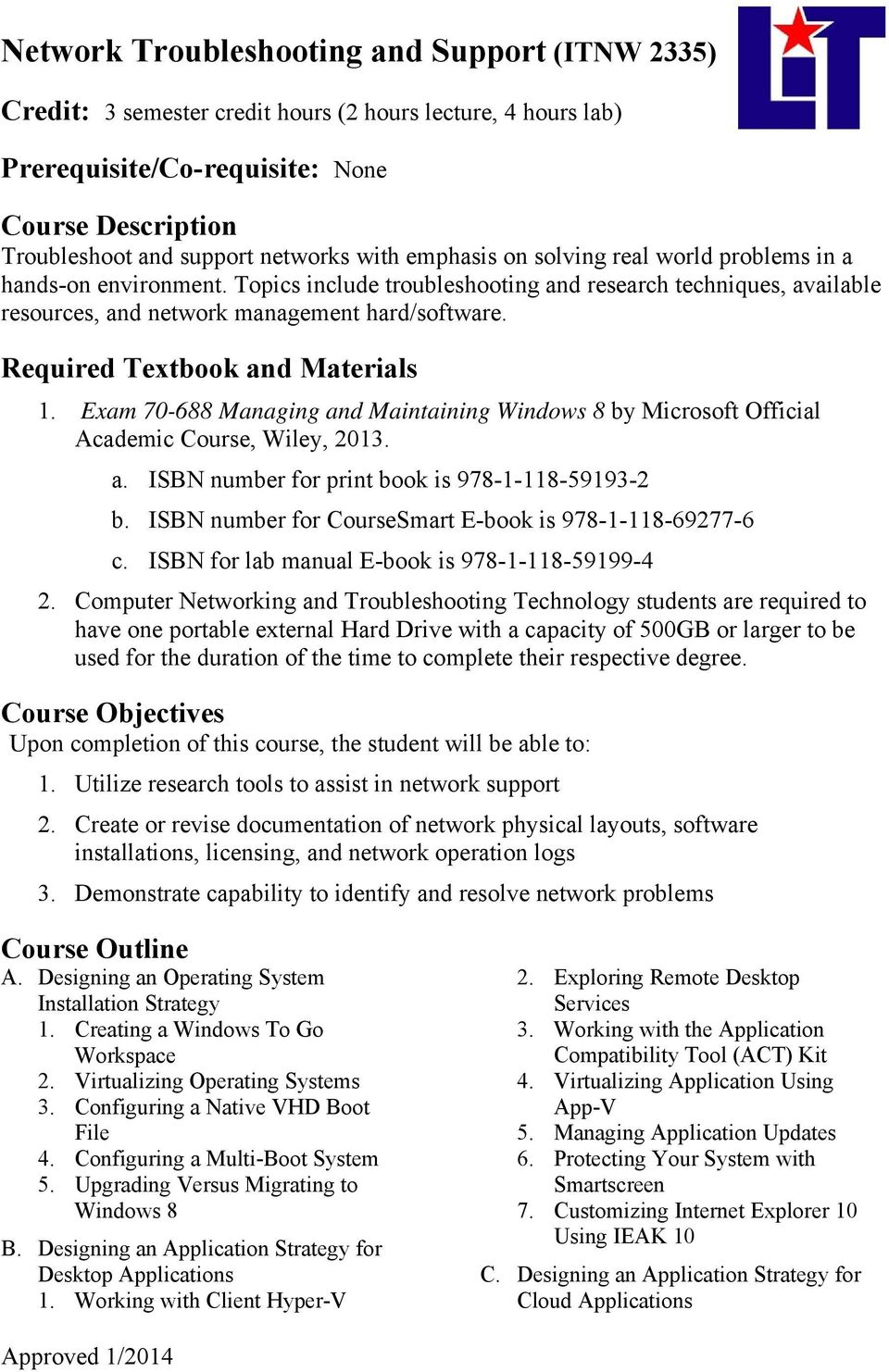 Required Textbook and Materials 1. Exam 70-688 Managing and Maintaining Windows 8 by Microsoft Official Academic Course, Wiley, 2013. a. ISBN number for print book is 978-1-118-59193-2 b.