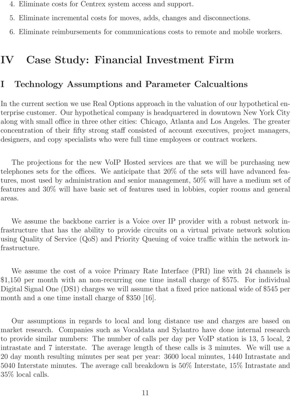 IV Case Study: Financial Investment Firm I Technology Assumptions and Parameter Calcualtions In the current section we use Real Options approach in the valuation of our hypothetical enterprise