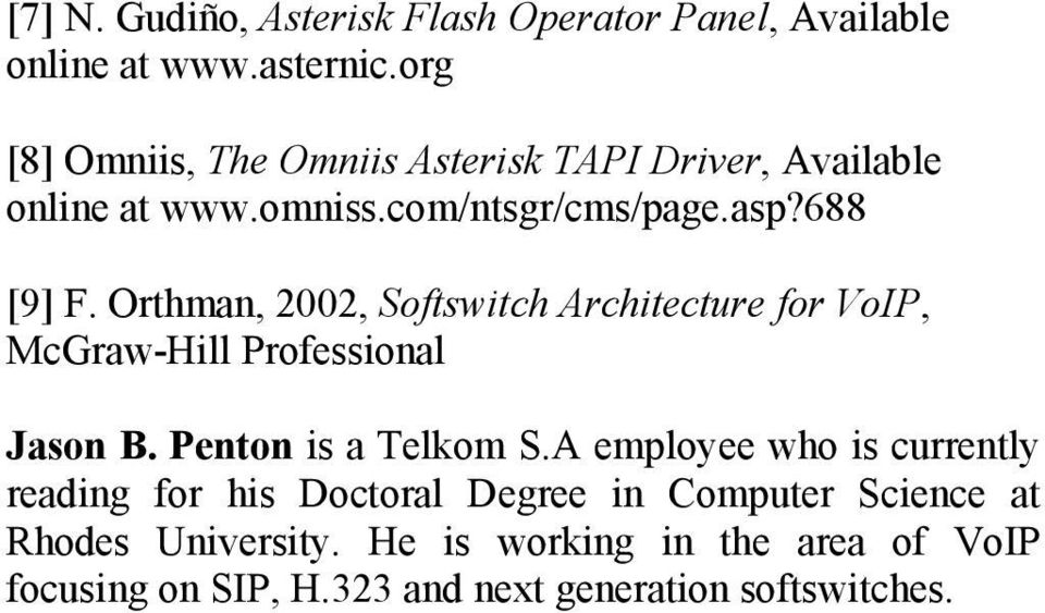 Orthman, 2002, Softswitch Architecture for VoIP, McGraw-Hill Professional Jason B. Penton is a Telkom S.