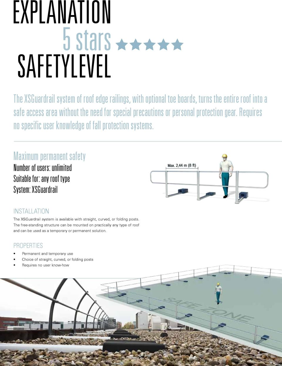 Maximum permanent safety Number of users: unlimited Suitable for: any roof type System: XSGuardrail Installation The XSGuardrail system is available with straight, curved, or