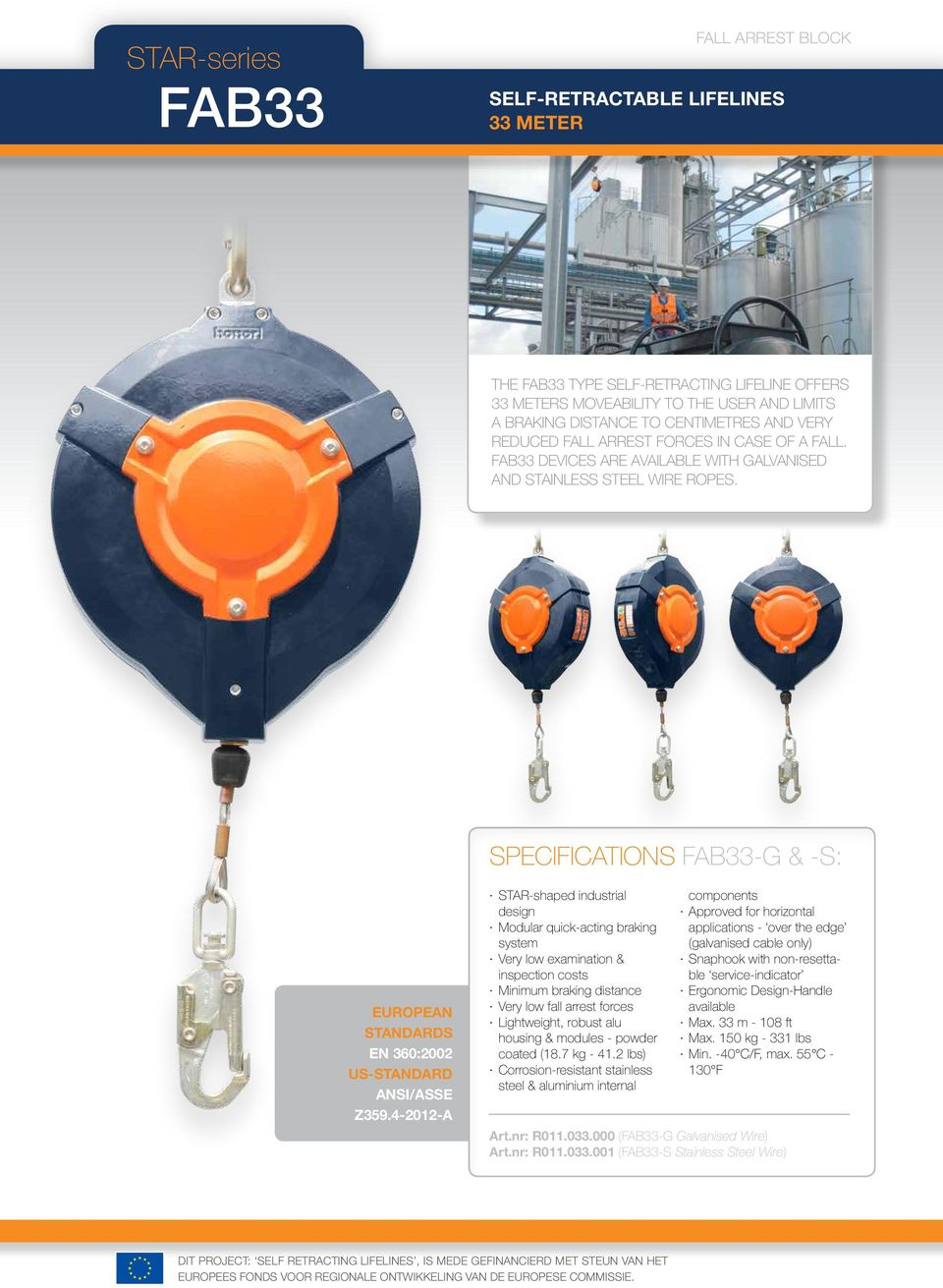 4-2012-A Modular quick-acting braking system Minimum braking distance Very low fall arrest forces coated (18.7 kg - 41.