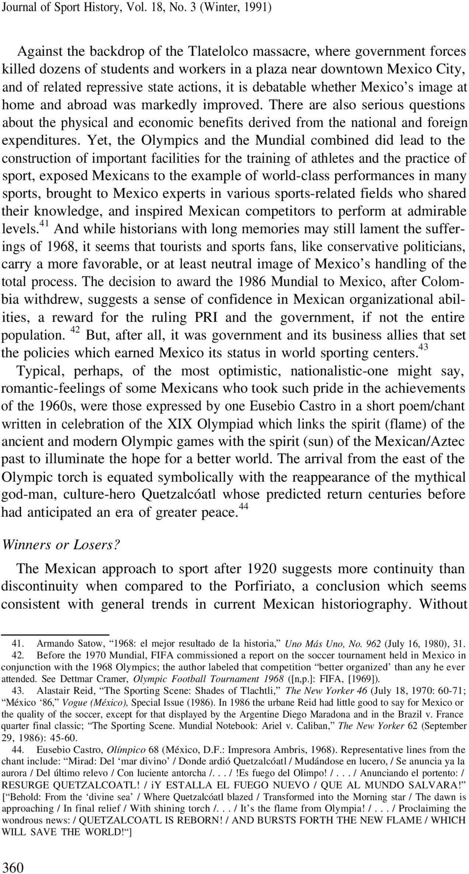 Yet, the Olympics and the Mundial combined did lead to the construction of important facilities for the training of athletes and the practice of sport, exposed Mexicans to the example of world-class