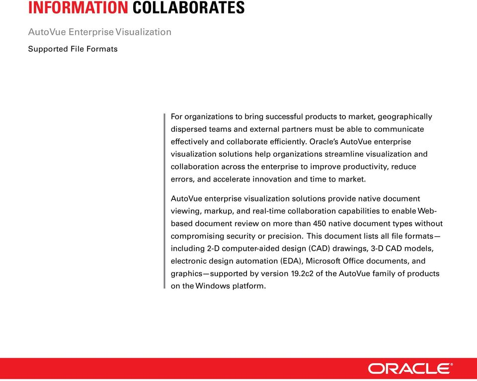 Oracle s enterprise visualization solutions help organizations streamline visualization and collaboration across the enterprise to improve productivity, reduce errors, and accelerate innovation and