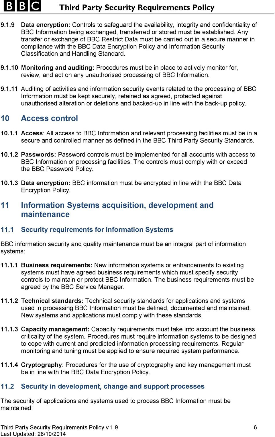 1.10 Monitoring and auditing: Procedures must be in place to actively monitor for, review, and act on any unauthorised processing of BBC Information. 9.1.11 Auditing of activities and information