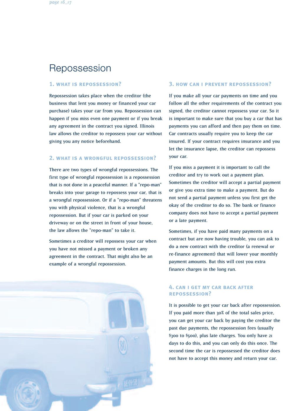 Illinois law allows the creditor to repossess your car without giving you any notice beforehand. 2. what is a wrongful repossession? There are two types of wrongful repossessions.