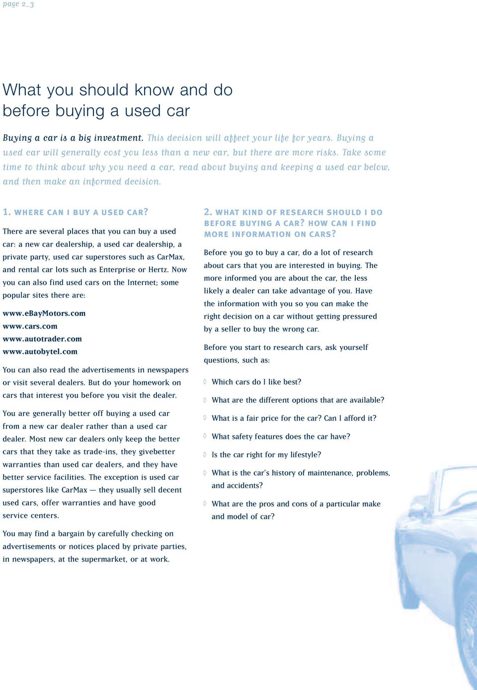 Take some time to think about why you need a car, read about buying and keeping a used car below, and then make an informed decision. 1. where can i buy a used car?