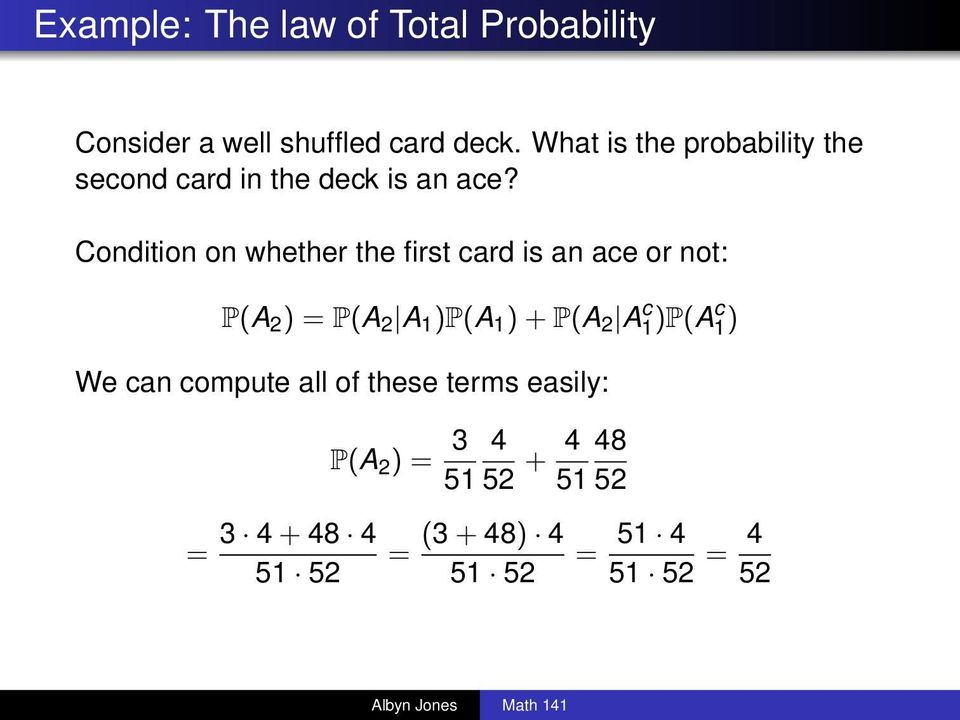 Condition on whether the first card is an ace or not: P(A 2 ) = P(A 2 A 1 )P(A 1 ) + P(A 2 A
