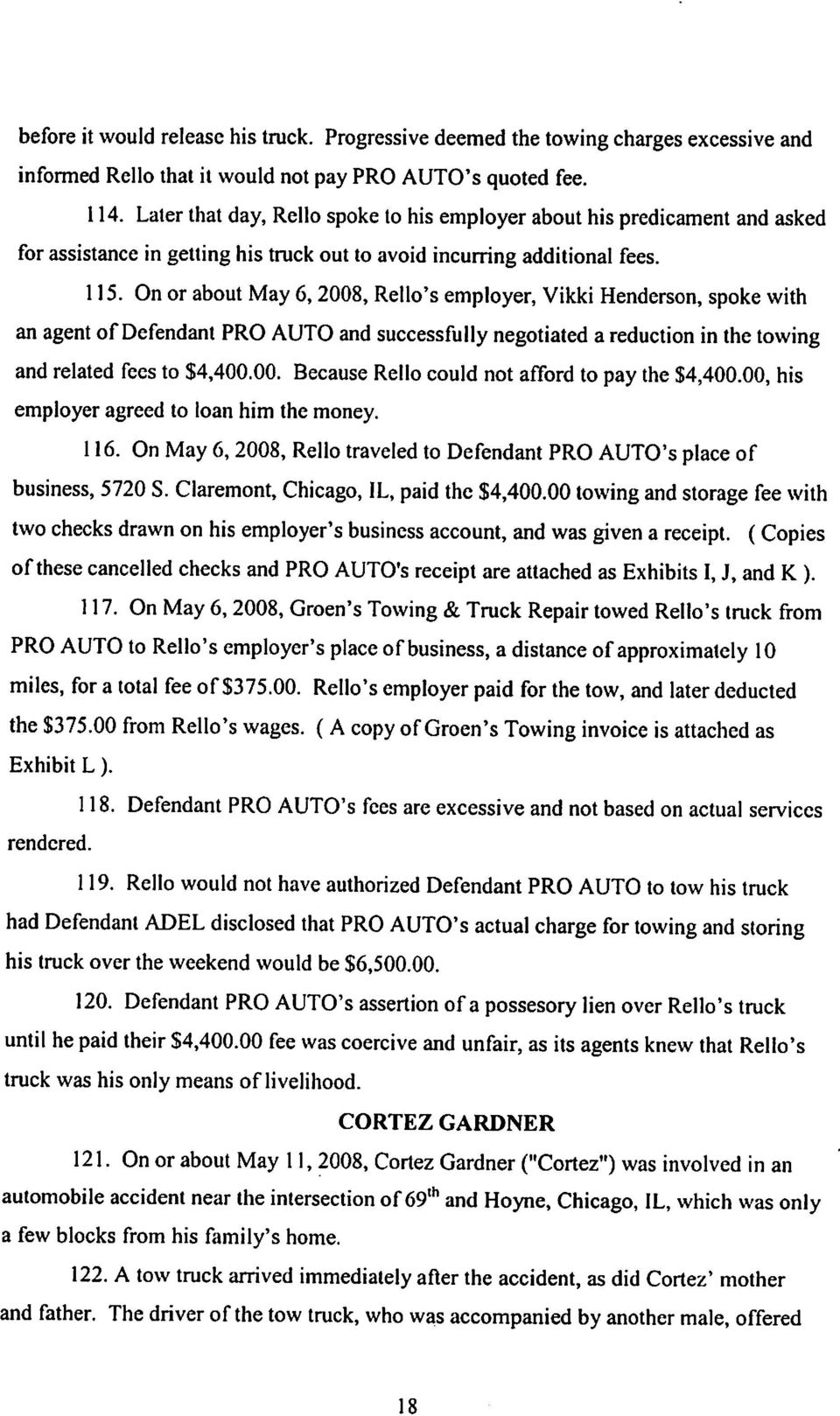 On or about May 6,2008, Rello's employer, Vikki Henderson, spoke with an agent of Defendant PRO AUTO and successfully negotiated a reduction in the towing and related fees to $4,400.00. Because Rello could not afford to pay the $4,400.