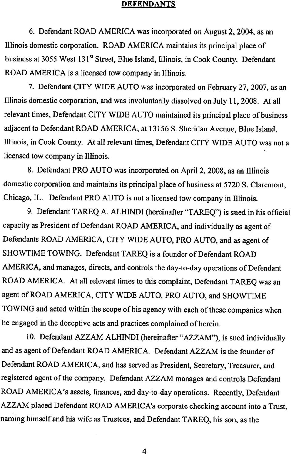 Defendant CITY WIDE AUTO was incorporated on February 27, 2007, as an Illinois domestic corporation, and was involuntarily dissolved on July 11,2008.
