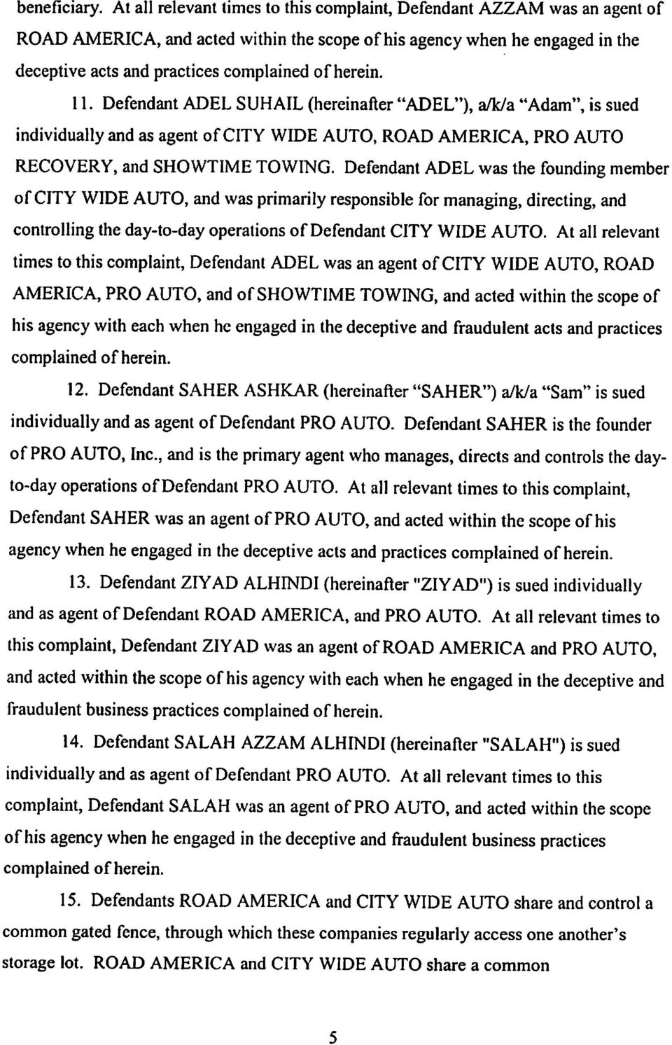 "herein. 11. Defendant ADEL SUHAIL (hereinafter ""ADEL""), a/k/a ""Adam"", is sued individually and as agent of CITY WIDE AUTO, ROAD AMERICA, PRO AUTO RECOVERY, and SHOWTIME TOWING."