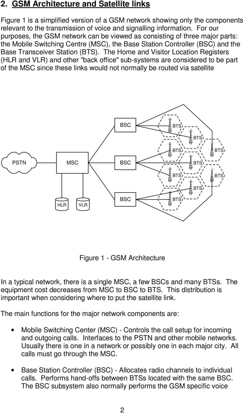 "The Home and Visitor Location Registers (HLR and VLR) and other ""back office"" sub-systems are considered to be part of the MSC since these links would not normally be routed via satellite BSC PSTN"